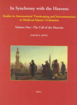 In Synchrony with the Heavens, Volume 1 Call of the Muezzin: (Studies I-IX)