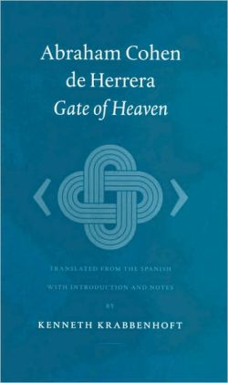 Abraham Cohen de Herrera: Gate of Heaven: Translated from the Spanish with Introduction and Notes