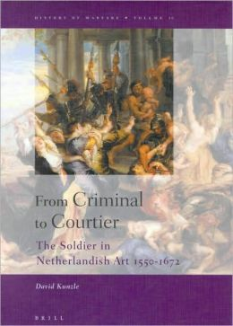 From Criminal to Courtier: The Soldier in Netherlandish Art 1550-1672
