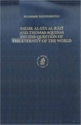 Fakhr-al-Din al-Razi and Thomas Aquinas on the Question of the Eternity of the World