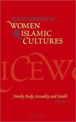 Encyclopedia of Women & Islamic Cultures, Volume 3: Family, Body, Sexuality and Health