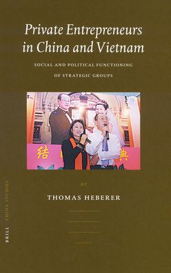 Private Entrepreneurs in China and Vietnam: Social and Political Functioning of Strategic Groups