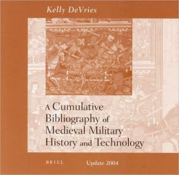 Cumulative Bibliography of Medieval Military History and Technology