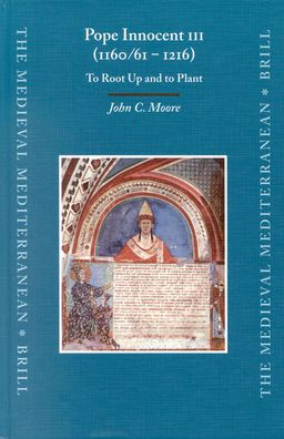 Pope Innocent III (1160/61 - 1216): To Root Up and to Plant