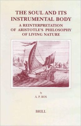 The Soul and its Instrumental Body: A Reinterpretation of Aristotle's Philosophy of Living Nature