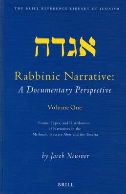 Rabbinic Narrative: A Documentary Perspective, Volume One: Forms, Types and Distribution of Narratives in the Mishnah, Tractate Abot, and the Tosefta