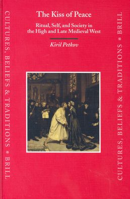 The Kiss of Peace: Ritual, Self, and Society in the High and Late Medieval West