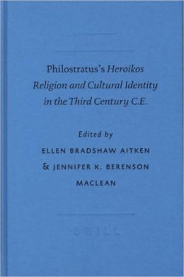 Philostratus's Heroikos: Religion and Cultural Identity in the Third Century C.E.