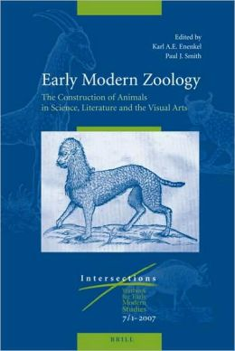 Early Modern Zoology: The Construction of Animals in Science, Literature and the Visual Arts