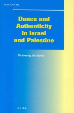 Dance and Authenticity in Israel and Palestine: Performing the Nation