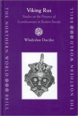 Viking Rus: Studies on the Presence of Scandinavians in Eastern Europe