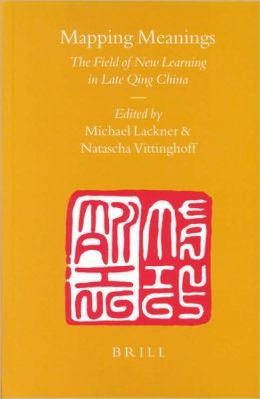 Mapping Meanings: The Field of New Learning in Late Qing China