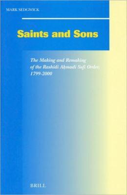 Saints and Sons: The Making and Remaking of the Rashidi Ahmadi Sufi Order, 1799-2000