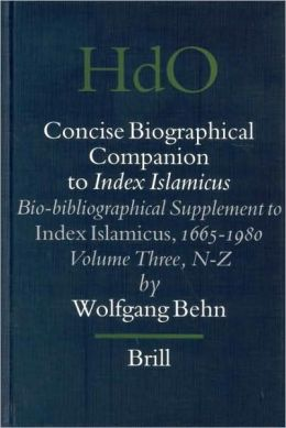 Concise Biographical Companion to Index Islamicus, Volume 3 Bio-bibliographical Supplement to Index Islamicus, 1665-1980, Volume Three (N-Z)