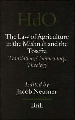 The Law of Agriculture in the Mishnah and the Tosefta (3 Vols) Translation, Commentary, Theology