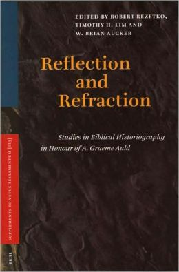 Reflection and Refraction: Studies in Biblical Historiography in Honour of A. Graeme Auld