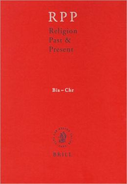 Religion Past and Present, Volume 2 (Bia-Chr)
