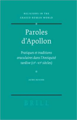Paroles d'Apollon: Pratiques et traditions oraculaires dans l'Antiquite tardive (IIe - VIe siecles)