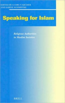 Speaking for Islam: Religious Authorities in Muslim Societies