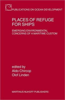 Places of Refuge for Ships: Emerging Environmental Concerns of a Maritime Custom