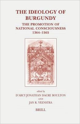 The Ideology of Burgundy: The Promotion of National Consciousness, 1364-1565