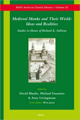 Medieval Monks and Their World: Ideas and Realities: Studies in Honor of Richard Sullivan
