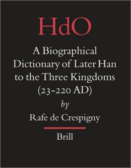 A Biographical Dictionary of Later Han to the Three Kingdoms (23-220 AD)