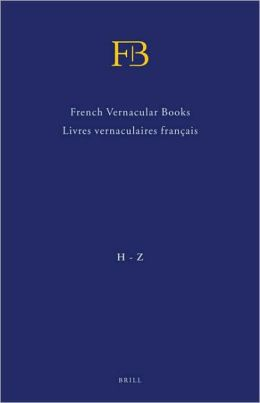 French Vernacular Books / Livres vernaculaires francais(FB): Books Published in the French Language before 1601 / Livres imprimes en francais avant 1601