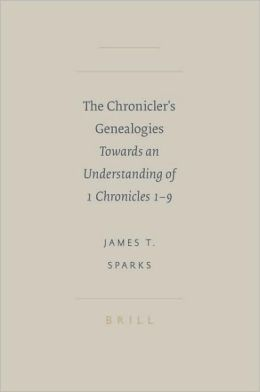 The Chronicler's Genealogies: Towards an Understanding of 1 Chronicles 1-9