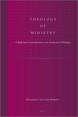 Theology of Ministry: A Reformed Contribution to an Ecumenical Dialogue