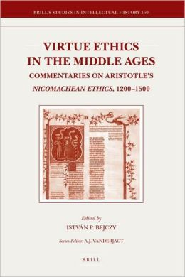 Virtue Ethics in the Middle Ages: Commentaries on Aristotle's Nicomachean Ethics, 1200-1500
