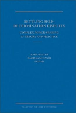 Settling Self-Determination Disputes: Complex Power-Sharing in Theory and Practice