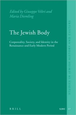The Jewish Body: Corporeality, Society, and Identity in the Renaissance and Early Modern Period
