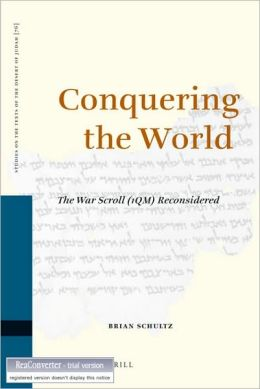 Conquering the World: The War Scroll (1QM) Reconsidered