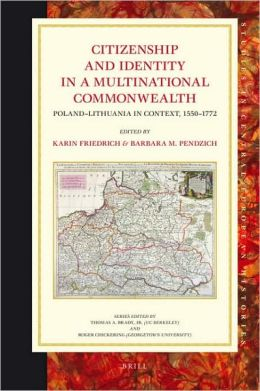Citizenship and Identity in a Multinational Commonwealth: Poland-Lithuania in Context, 1550-1772