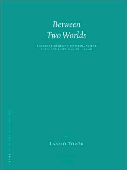 Between Two Worlds: The Frontier Region between Ancient Nubia and Egypt 3700 BC - 500 AD
