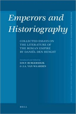 Emperors and Historiography: Collected Essays on the Literature of the Roman Empire by Daniel den Hengst