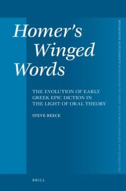 Homer's Winged Words: The Evolution of Early Greek Epic Diction in the Light of Oral Theory