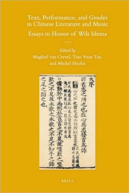 Text, Performance, and Gender in Chinese Literature and Music: Essays in Honor of Wilt Idema