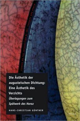 Die Asthetik der augusteischen Dichtung: Eine Asthetik des Verzichts: Uberlegungen zum Spatwerk des Horaz