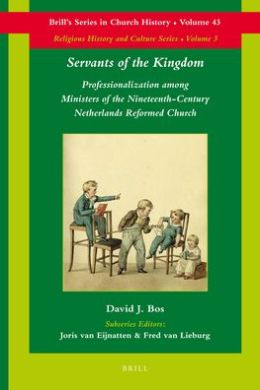 Servants of the Kingdom: Professionalization among Ministers of the Nineteenth-Century Netherlands Reformed Church