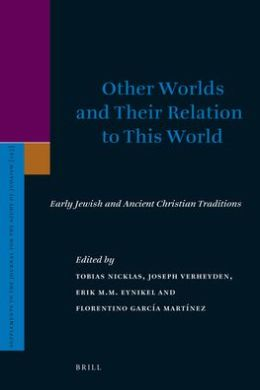 Other Worlds and Their Relation to This World: Early Jewish and Ancient Christian Traditions