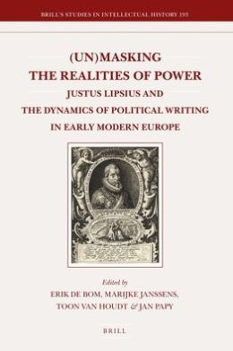 (Un)masking the Realities of Power: Justus Lipsius and the Dynamics of Political Writing in Early Modern Europe