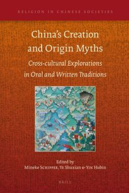 China's Creation and Origin Myths: Cross-cultural Explorations in Oral and Written Traditions