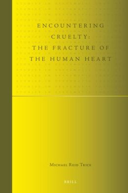 Encountering Cruelty: The Fracture of the Human Heart
