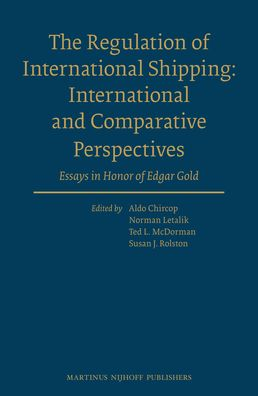 The Regulation of International Shipping: International and Comparative Perspectives: Essays in Honor of Edgar Gold