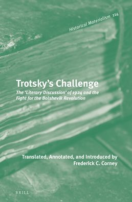 Trotsky?s Challenge: The ?Literary Discussion? of 1924 and the Fight for the Bolshevik Revolution