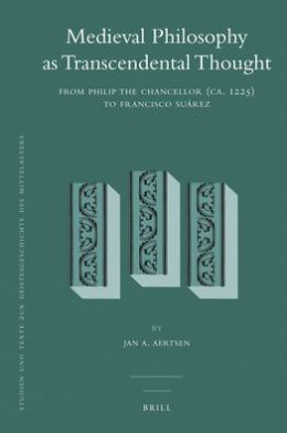 Medieval Philosophy as Transcendental Thought: From Philip the Chancellor (ca. 1225) to Francisco Suarez