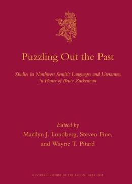 Puzzling Out the Past: Studies in Northwest Semitic Languages and Literatures in Honor of Bruce Zuckerman