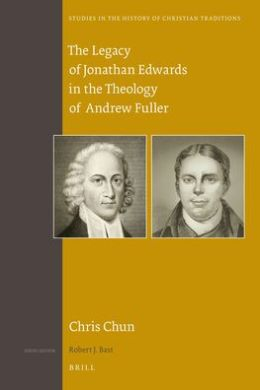 The Legacy of Jonathan Edwards in the Theology of Andrew Fuller